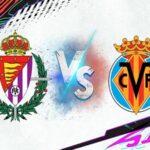 Nhận định Valladolid vs Villarreal, 0h00 ngày 14/5